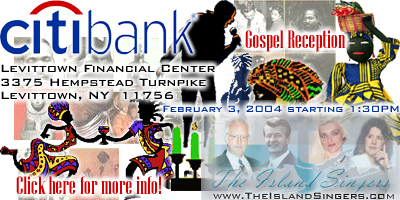 Gospel Reception with The Island Singers celebrating Black History Month on Tuesday, February 3, 2004 starting 1:30PM in the Citibank Levittown Financial Center 3375 Hempstead Turnpike, Levittown, NY 11756